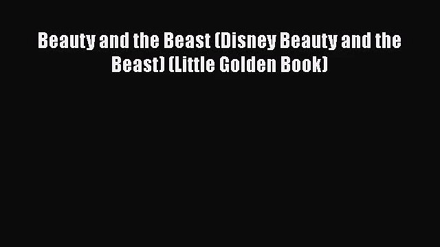 [PDF Download] Beauty and the Beast (Disney Beauty and the Beast) (Little Golden Book) [PDF]