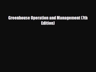PDF Download Greenhouse Operation and Management (7th Edition) Read Full Ebook