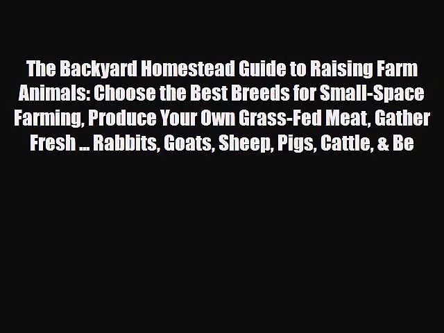 PDF Download The Backyard Homestead Guide to Raising Farm Animals: Choose the Best Breeds for