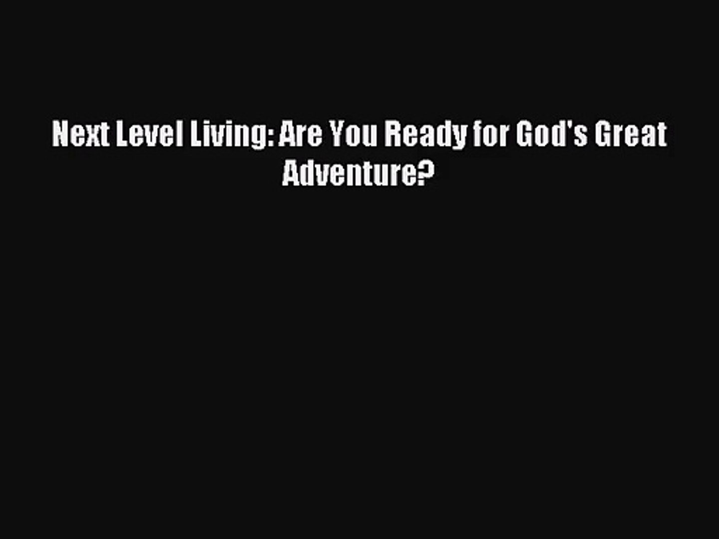 [PDF Download] Next Level Living: Are You Ready for God's Great Adventure?  [PDF] Online
