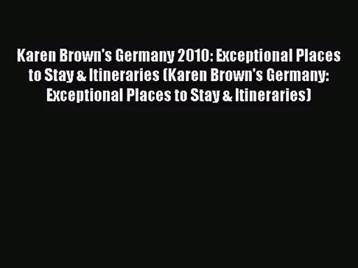 [PDF Download] Karen Brown's Germany 2010: Exceptional Places to Stay & Itineraries (Karen