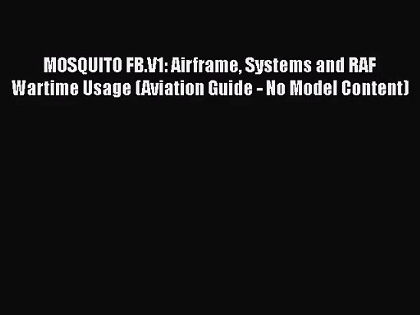MOSQUITO FB.V1: Airframe Systems and RAF Wartime Usage (Aviation Guide - No Model Content)
