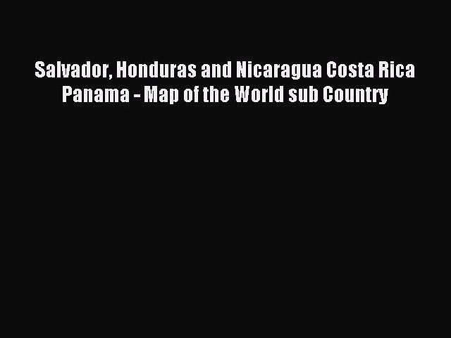 [PDF Download] Salvador Honduras and Nicaragua Costa Rica Panama - Map of the World sub Country | Godialy.com