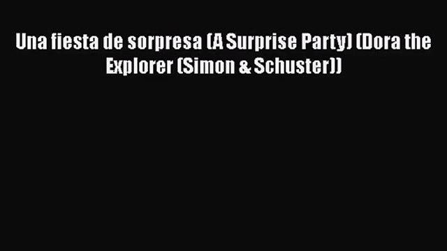 [PDF Download] Una fiesta de sorpresa (A Surprise Party) (Dora the Explorer (Simon & Schuster))