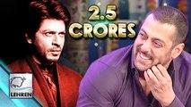 Salman Khan REPLACED Shahrukh Khan For 2.5 Crores??