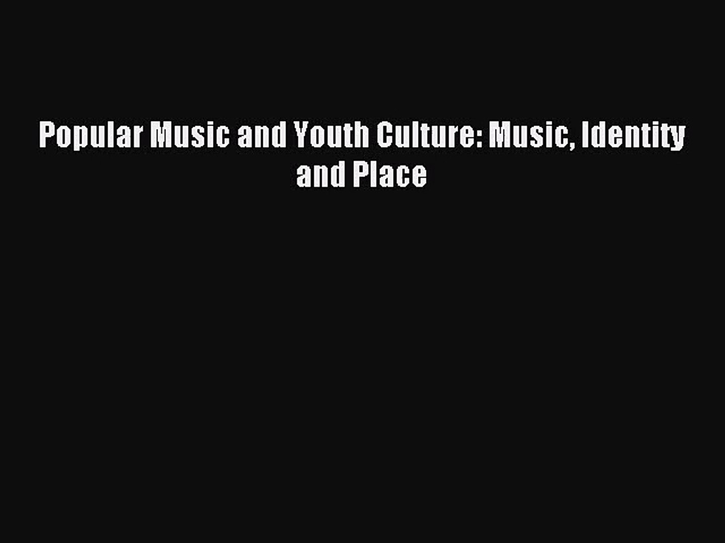 [PDF Download] Popular Music and Youth Culture: Music Identity and Place [Download] Full Ebook