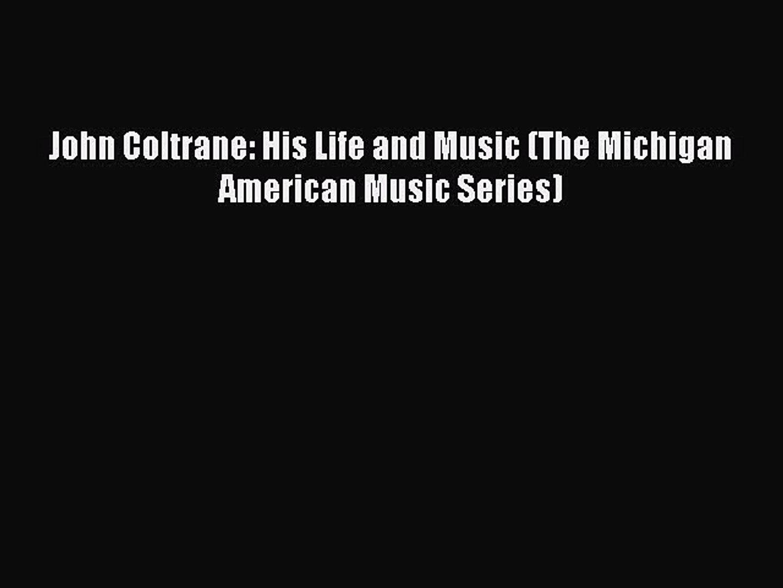 PDF Download John Coltrane: His Life and Music (The Michigan American Music Series) Download