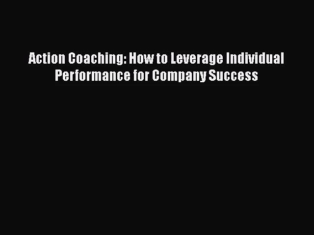 [PDF Download] Action Coaching: How to Leverage Individual Performance for Company Success