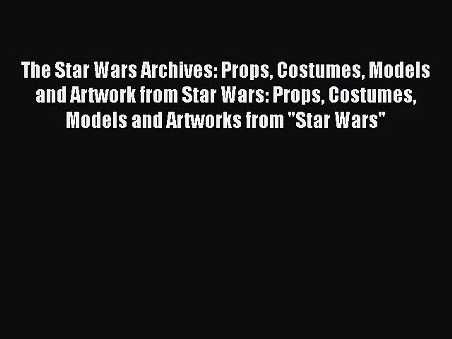 Pdf Download The Star Wars Archives Props Costumes Models And Artwork From Star Wars Props Video Dailymotion