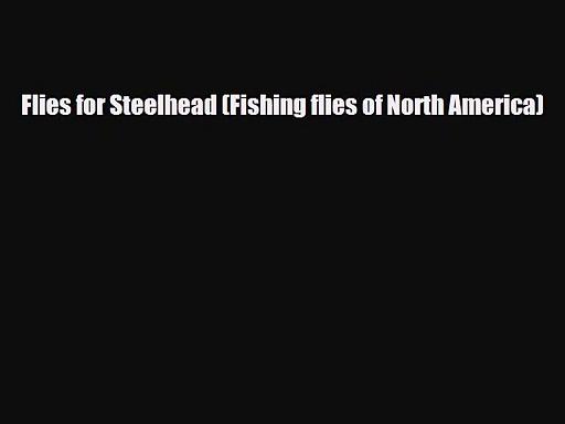 [PDF Download] Flies for Steelhead (Fishing flies of North America) [Read] Online