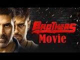 Brothers Full HD Movie (2015) | Akshay Kumar | Sidharth Malhotra | Jacqueline - Full Movie Promotion