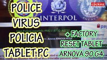 ¡ATENCION! VIRUS POLICIA INTERPOL ESTAFA en TABLET PC COMO ELIMINAR HOW TO REMOVE POLICE VIRUS FORMAT ARNOVA 90 G4 RESET