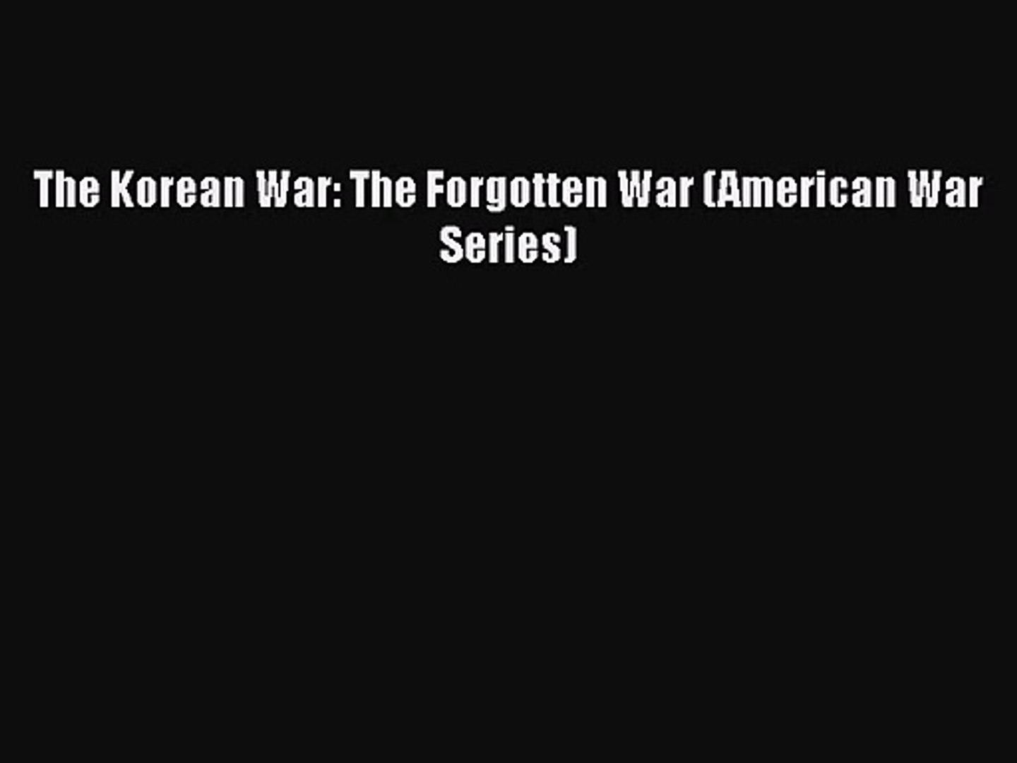 PDF Download The Korean War: The Forgotten War (American War Series) Read Full Ebook