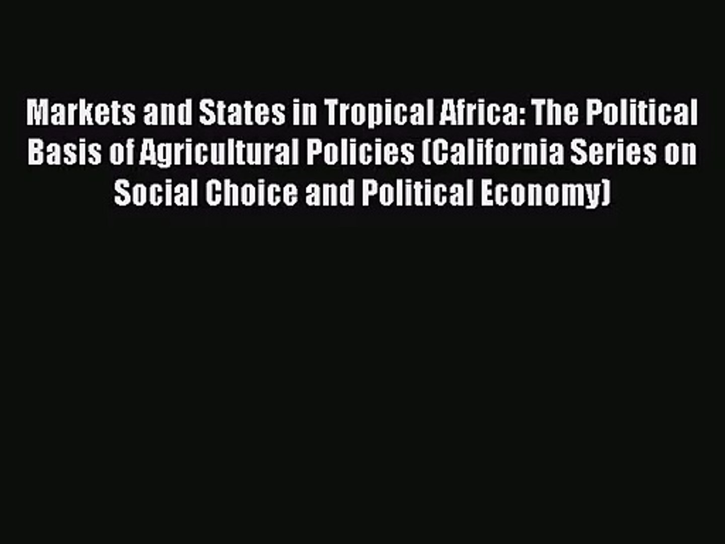 Read Markets and States in Tropical Africa: The Political Basis of Agricultural Policies (California