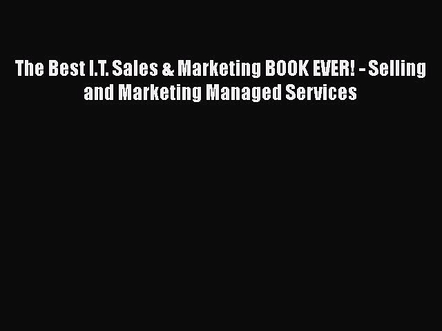 Download The Best I.T. Sales & Marketing BOOK EVER! – Selling and Marketing Managed Services