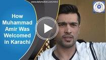 How Muhammad Amir Was Welcomed in Karachi