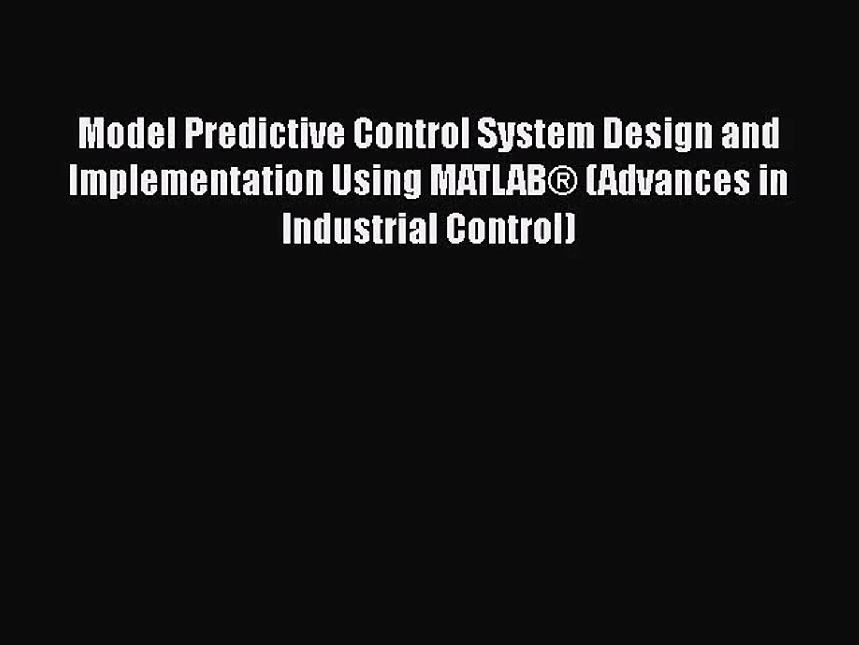 [PDF Download] Model Predictive Control System Design and Implementation  Using MATLAB® (Advances