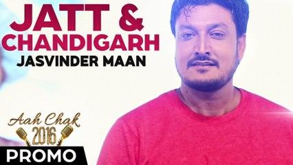 Jasvinder Maan - Jatt & Chandigarh _ Full Video _ Aah Chak 2016