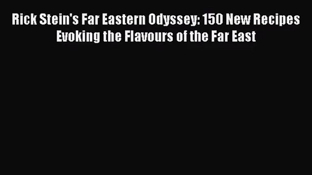 Read Rick Stein's Far Eastern Odyssey: 150 New Recipes Evoking the Flavours of the Far East
