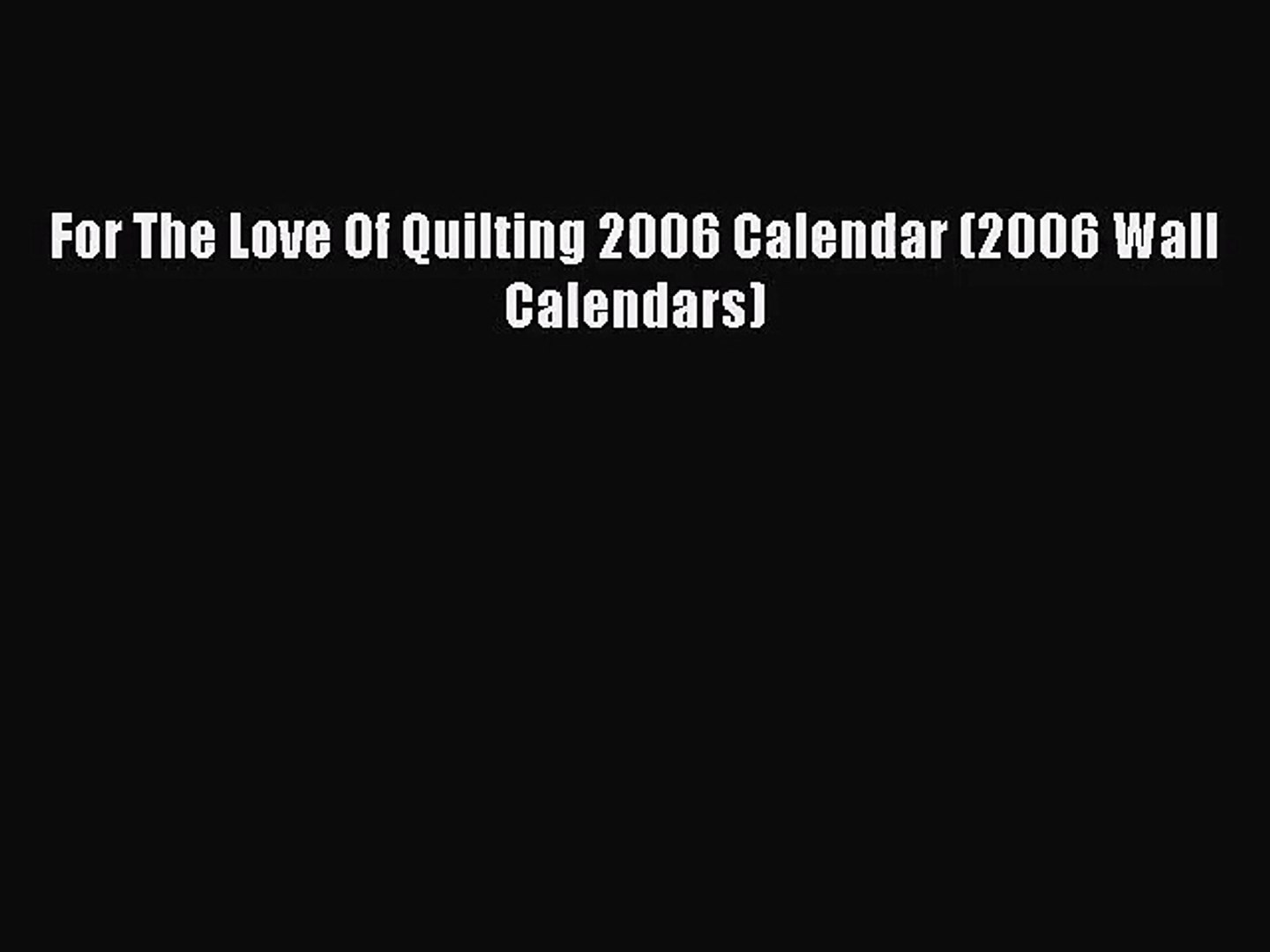 [PDF Download] For The Love Of Quilting 2006 Calendar (2006 Wall Calendars) [Download] Online