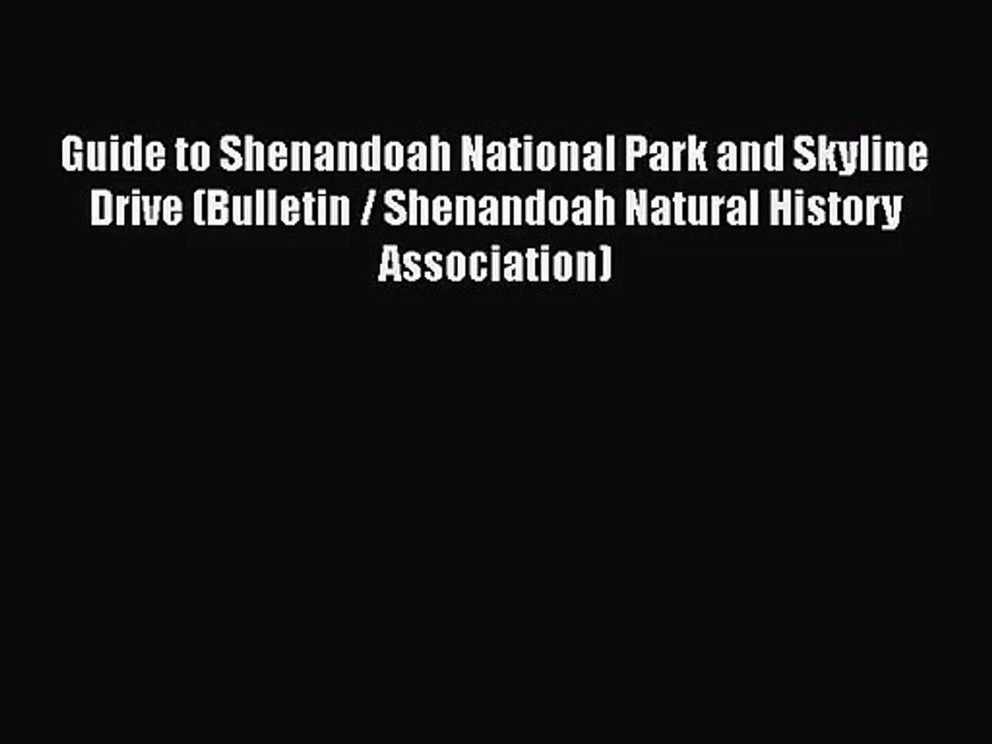 [PDF Download] Guide to Shenandoah National Park and Skyline Drive (Bulletin / Shenandoah Natural