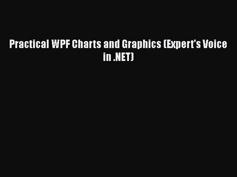 Practical WPF Charts and Graphics (Experts Voice in .NET)