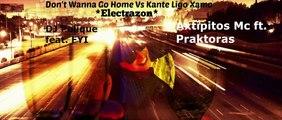 DJ Polique feat. FYI-Don't Wanna Go Home Vs Axtipitos Mc ft. Praktoras-Kante Ligo Xamo (Remix) By *Electrazon*