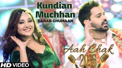 Sarab Ghumaan - Kundian Muchhan _ Full Video _ Aah Chak 2016