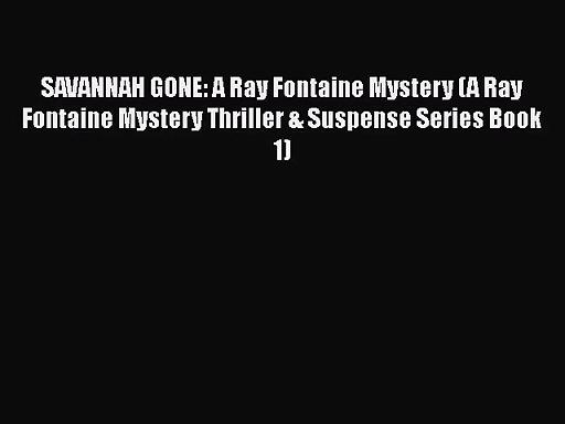 Download SAVANNAH GONE: A Ray Fontaine Mystery (A Ray Fontaine Mystery Thriller & Suspense