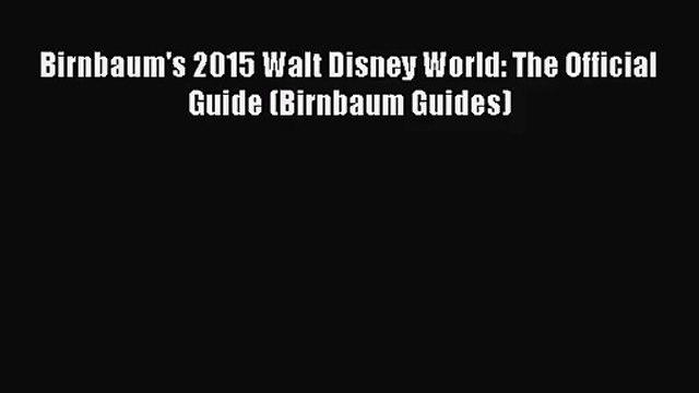 [PDF Download] Birnbaum's 2015 Walt Disney World: The Official Guide (Birnbaum Guides) [Read]