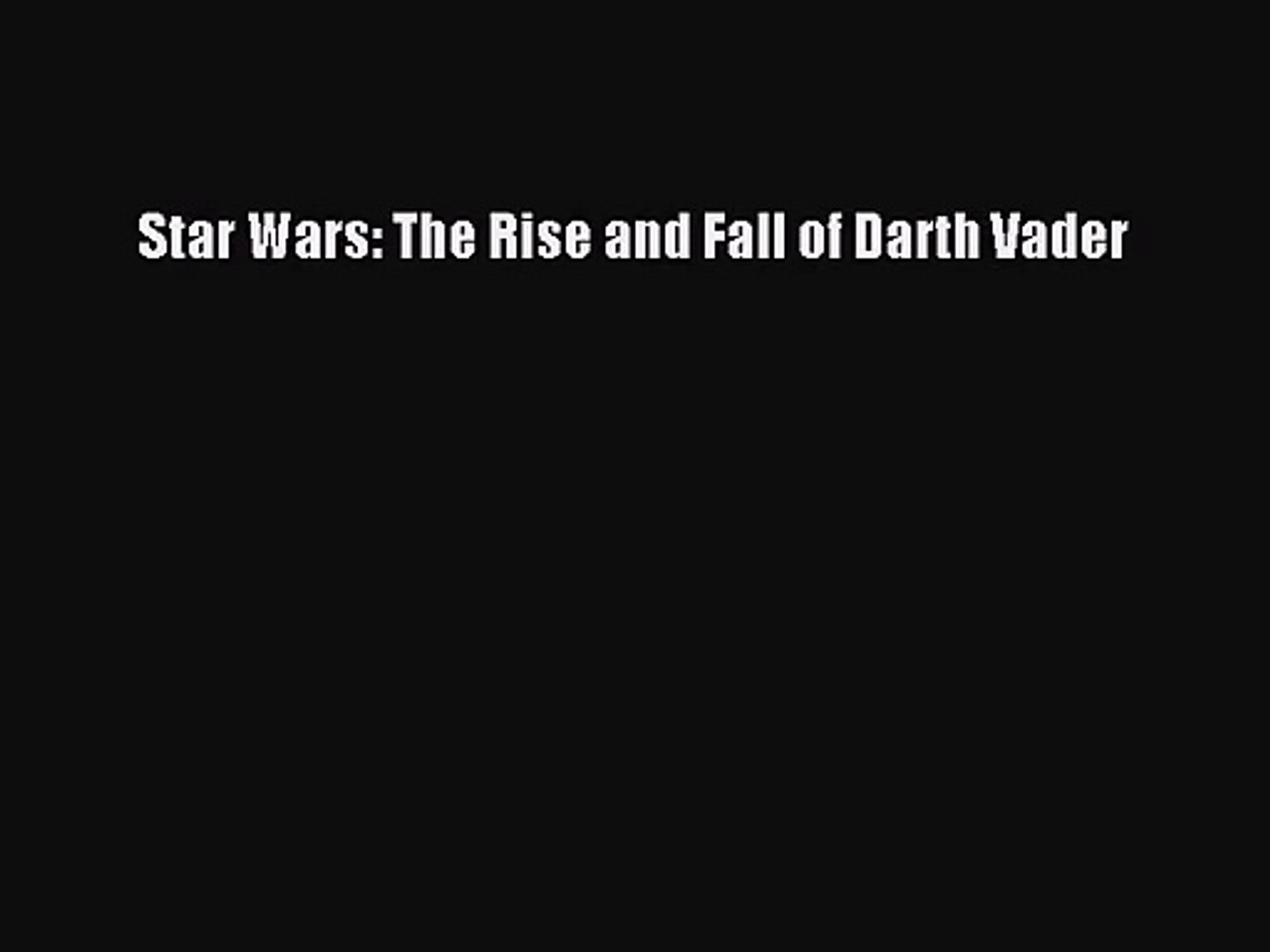 Pdf Read Download Star Wars The Rise And Fall Of Darth Vader Read Full Ebook Video Dailymotion