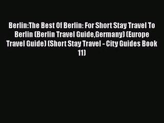 Read Berlin:The Best Of Berlin: For Short Stay Travel To Berlin (Berlin Travel GuideGermany)