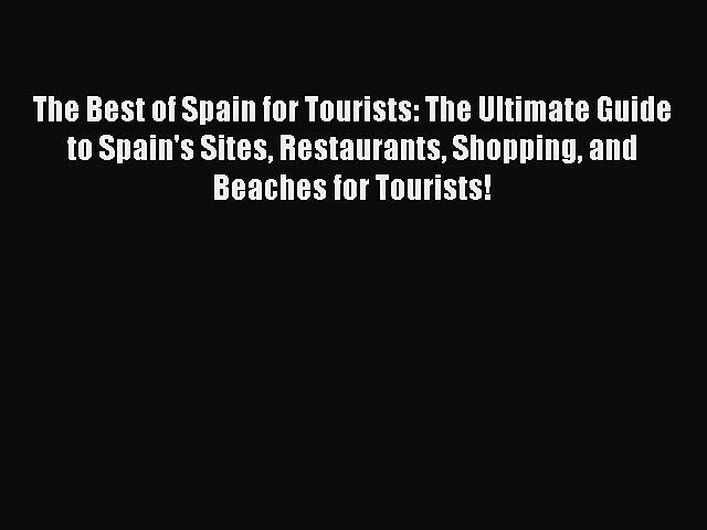 Read The Best of Spain for Tourists: The Ultimate Guide to Spain's Sites Restaurants Shopping