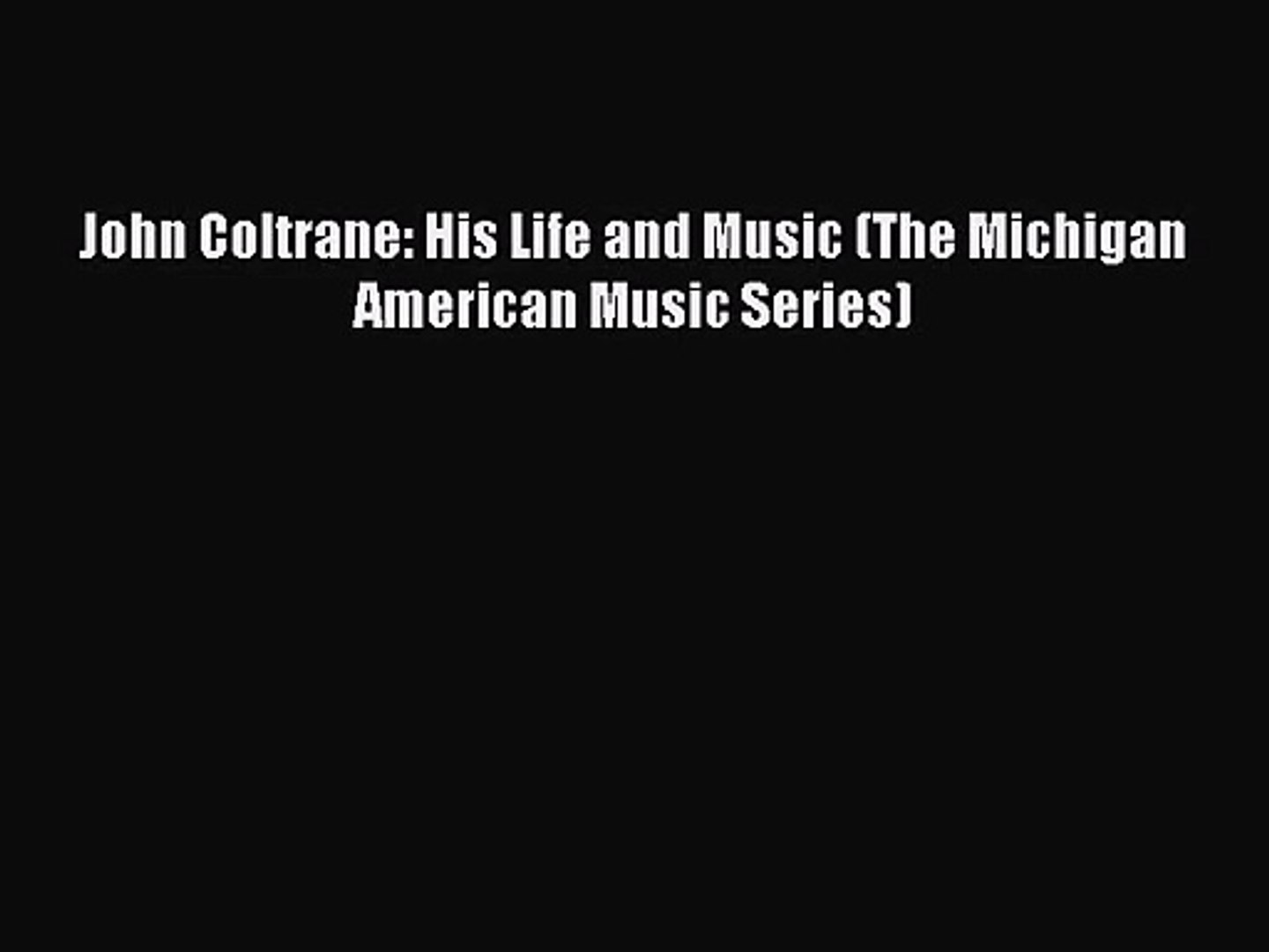 [PDF Download] John Coltrane: His Life and Music (The Michigan American Music Series) [Download]