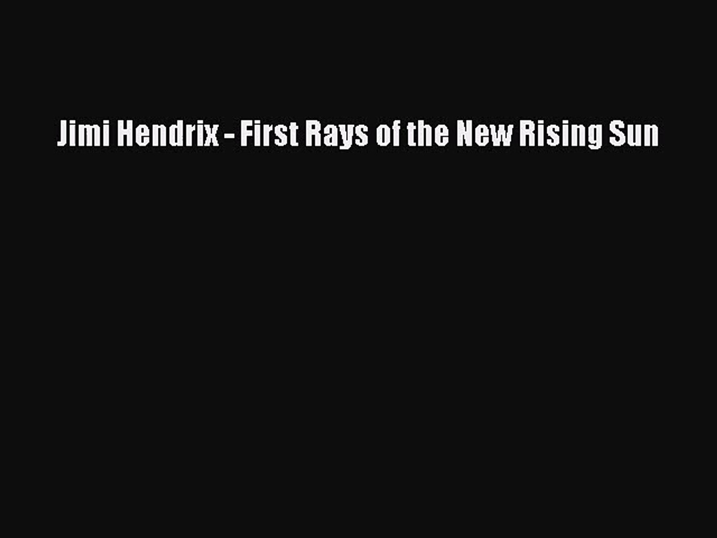 [PDF Download] Jimi Hendrix - First Rays of the New Rising Sun [Read] Online