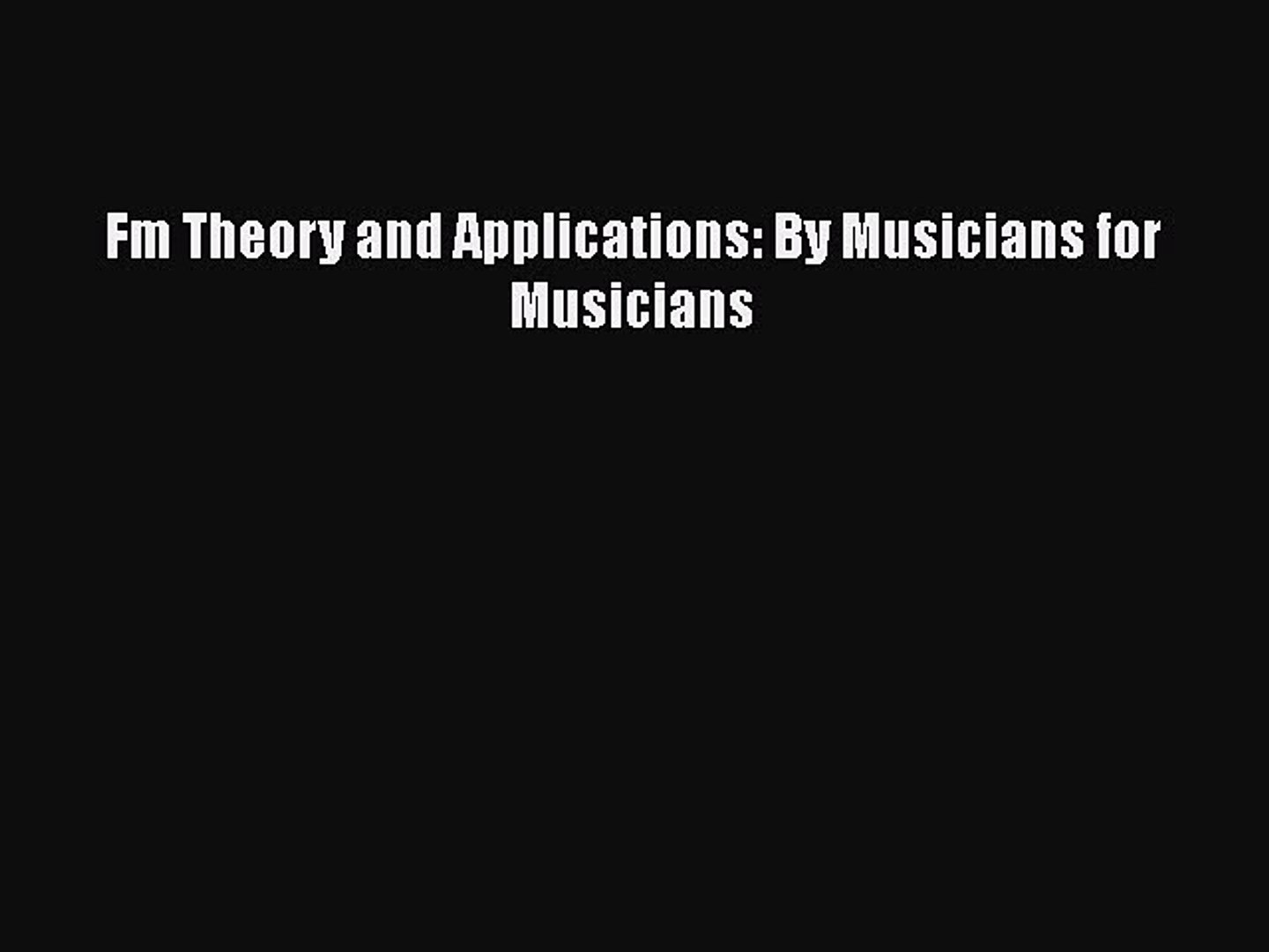 [PDF Download] Fm Theory and Applications: By Musicians for Musicians [Download] Online