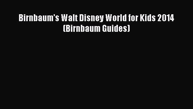 [PDF Download] Birnbaum's Walt Disney World for Kids 2014 (Birnbaum Guides) [Download] Full