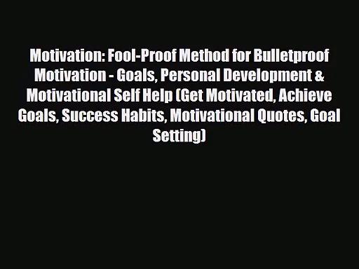 Motivation: Fool-Proof Method for Bulletproof Motivation – Goals Personal Development & Motivational