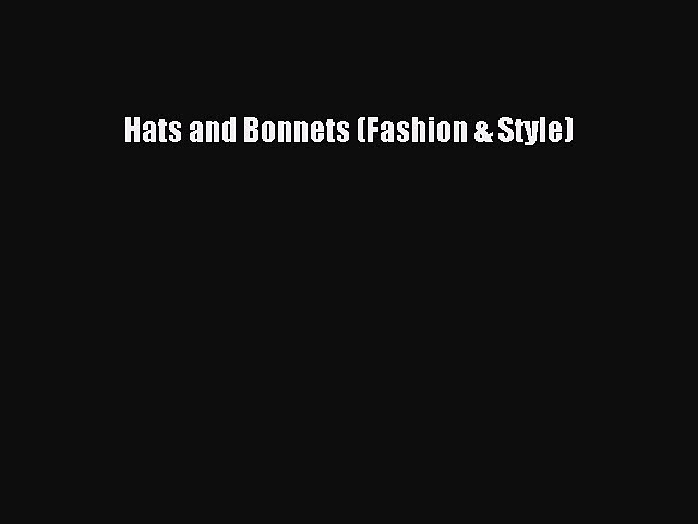 [PDF Download] Hats and Bonnets (Fashion & Style) [Read] Online
