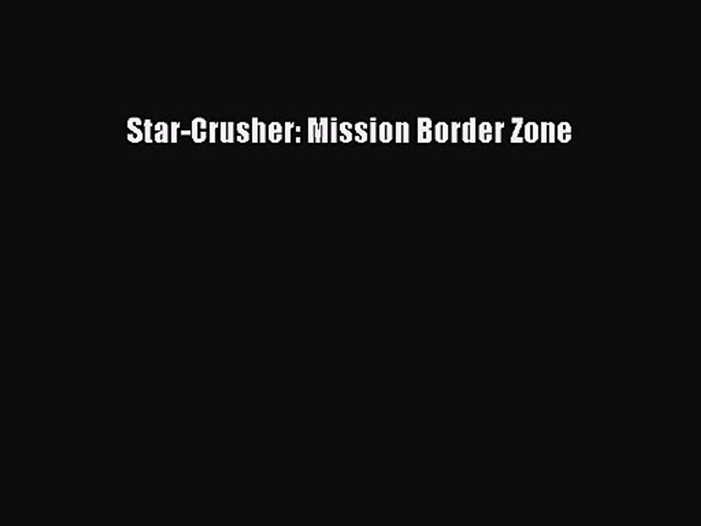 Star-Crusher: Mission Border Zone [Read] Full Ebook