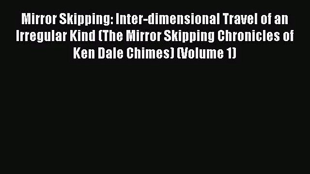 Mirror Skipping: Inter-dimensional Travel of an Irregular Kind (The Mirror Skipping Chronicles