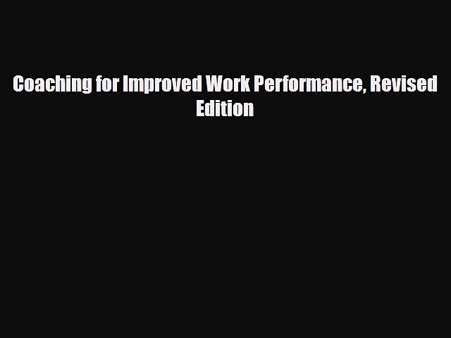[PDF Download] Coaching for Improved Work Performance Revised Edition [Read] Full Ebook