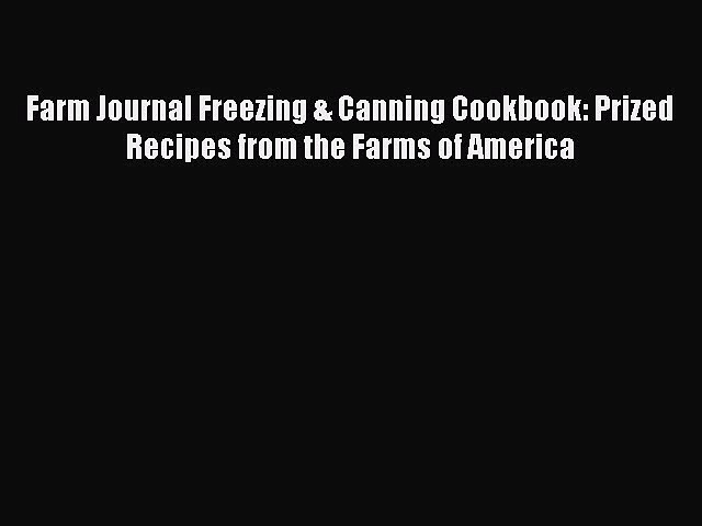 Read Farm Journal Freezing & Canning Cookbook: Prized Recipes from the Farms of America Ebook