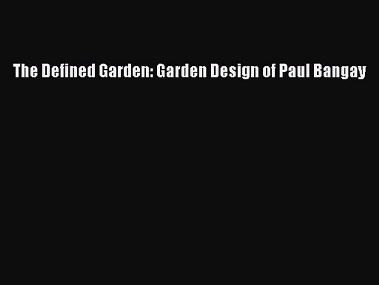 [PDF Download] The Defined Garden: Garden Design of Paul Bangay [Download] Online