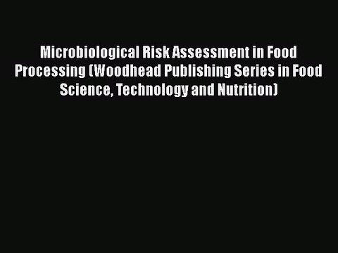 Download Microbiological Risk Assessment in Food Processing (Woodhead Publishing Series in
