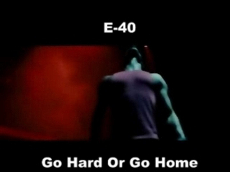 Steppin E 40 Go Hard Or Go Home