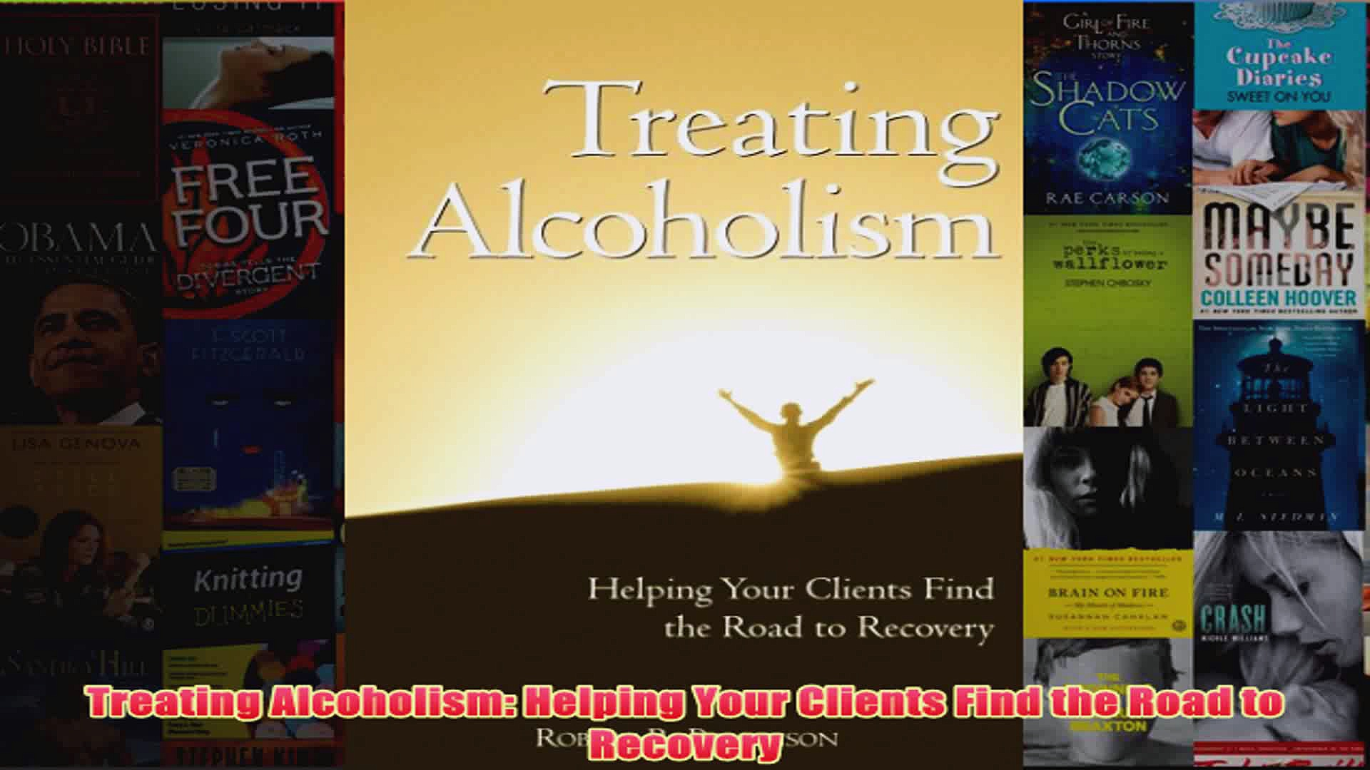 Download PDF  Treating Alcoholism Helping Your Clients Find the Road to Recovery FULL FREE