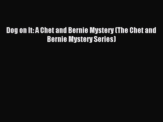 [PDF Download] Dog on It: A Chet and Bernie Mystery (The Chet and Bernie Mystery Series) [Read]   Godialy.com
