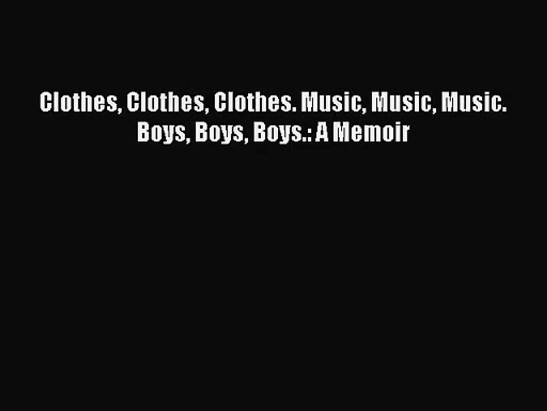 PDF Download - Clothes Clothes Clothes. Music Music Music. Boys Boys Boys.: A Memoir Read Online