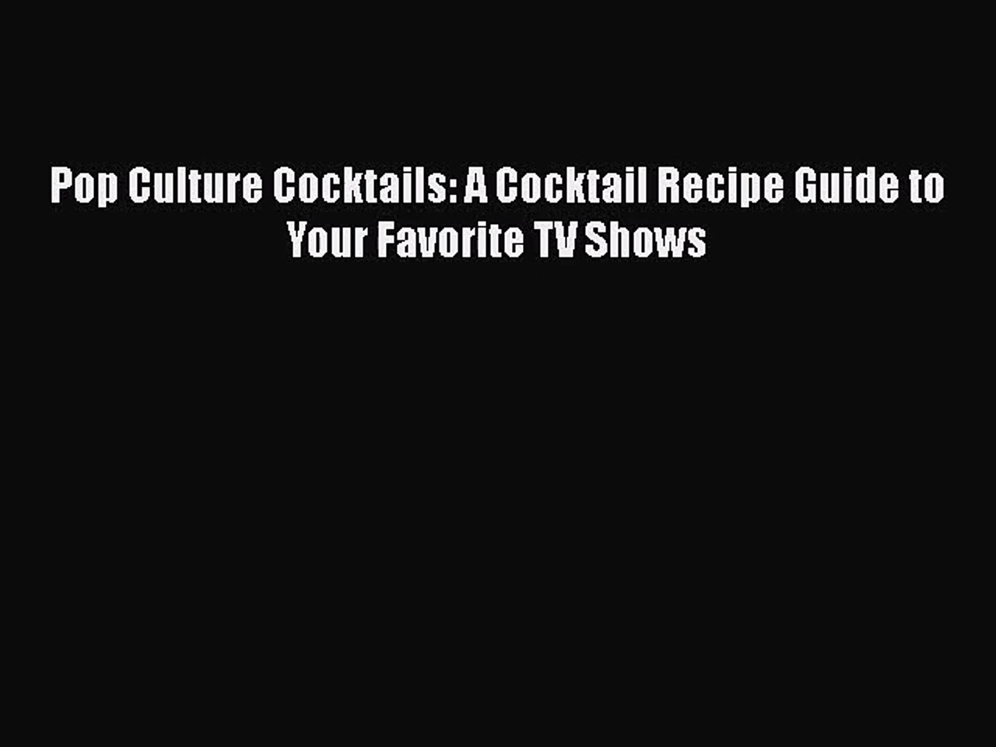 Read Pop Culture Cocktails: A Cocktail Recipe Guide to Your Favorite TV Shows Ebook Free